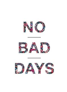 I refuse to have a bad day!